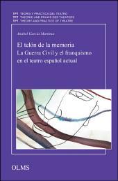 El telón de la memoria: La Guerra Civil y el franquismo en el teatro español actual
