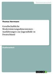Gesellschaftliche Modernisierungsdimensionen - Ausführungen zur Jugendhilfe in Deutschland
