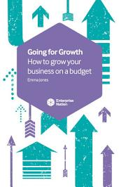 Going for Growth: How to grow your business on a budget