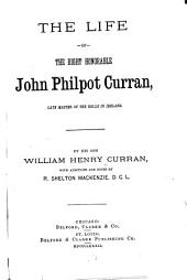 The Life of the Right Honourable John Philpot Curran: Late Master of the Rolls in Ireland