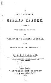 A Progressive German Reader: Adapted to the American Edition of Ollendorff's German Grammar; with Copious Notes and a Vocabulary