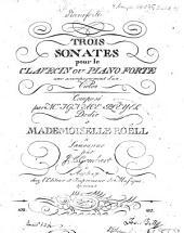 TROIS SONATES pour le CLAVECIN OU PIANO FORTE avec accompagnement d'un Violon Composé par M.r IGNACE PLEYEL Dedié à MADEMOISELLE ROELL à Lausanne par: Sonate I, II, III. 1