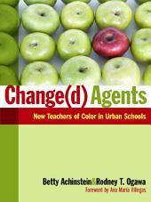 Change(d) Agents: New Teachers of Color in Urban Schools