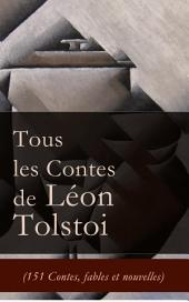 Tous les Contes de Léon Tolstoi (151 Contes, fables et nouvelles): La Mort d'Ivan Ilitch + Hadji Mourad + D'où vient le mal + Le Filleul + Les Deux Vieillards + Le Rêve + Notes d'un fou + Le plus bel héritage + Le loup et le moujik + Trois amis etc.