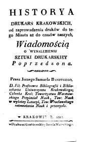 Historya drukarń krakowskich od zaprowadzenia druków do tego miasta aż do czasów naszych: wiadomością o wynalezieniu sztuki drukarskiey poprzedzona