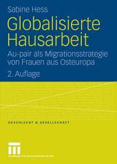 Globalisierte Hausarbeit: Au-pair als Migrationsstrategie von Frauen aus Osteuropa, Ausgabe 2