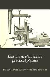 Lessons in Elementary Practical Physics: Volume 1