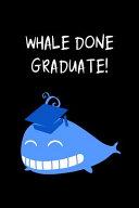 Whale Done Graduate
