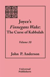 Joyce's Finnegans Wake: The Curse of Kabbalah Volume 10, Volume 10