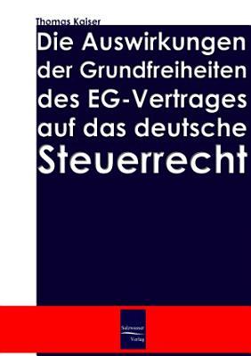 Die Auswirkungen der Grundfreiheiten des EG Vertrages auf das deutsche Steuerrecht PDF