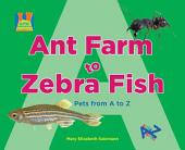 Ant Farm to Zebra Fish: Pets from A to Z