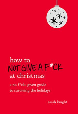 How to Not Give a F*ck at Christmas