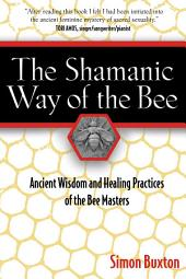 The Shamanic Way of the Bee: Ancient Wisdom and Healing Practices of the Bee Masters, Edition 2
