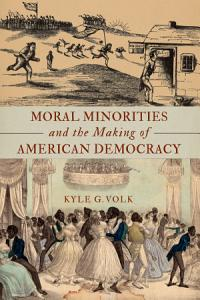 Moral Minorities and the Making of American Democracy PDF