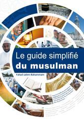 Le guide simplifié du musulman: Exposé simpli é de prescriptions religieuses et précisions légales importantes ayant trait à tous les domaines de la vie, à l'intention des musulmans.