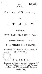 The Castle of Otranto, a Story, Translated by William Marshal,... from the Original Italian of Onuphrio Muralto,... [two Pseud. of H. Walpole]