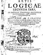 Artis logicae secunda pars: in isagogen Porphyrii, Aristotelis categorias et libros posteriores