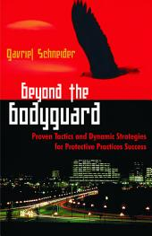 Beyond the Bodyguard: Proven Tactics and Dynamic Strategies for Protective Practices Success