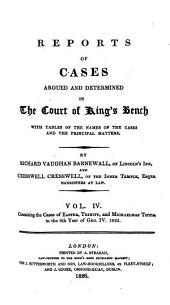 Reports of Cases Argued and Determined in the Court of King's Bench: With Tables of the Names of the Cases and the Principal Matters, Volume 4