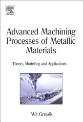 Advanced Machining Processes of Metallic Materials: Theory, Modelling and Applications
