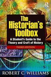 The Historian's Toolbox: A Student's Guide to the Theory and Craft of History, Edition 3