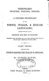 Dizionario italiano, inglese, francese: A concise dictionary of the Italian, English, & French languages; adapted for the use of students and men of business: wherein the genders of all the Italian and French nouns are carefully noted down ...