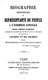 Biographie impartiale des Représentants du Peuple à l'Assemblée Nationale. Seule édition complète ... Publiée par deux Républicains, l'un de la veille, l'autre du lendemain