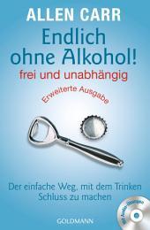 Endlich ohne Alkohol! frei und unabhängig - Erweiterte Ausgabe: Der einfache Weg, mit dem Trinken Schluss zu machen - Mit Audio-Übungen