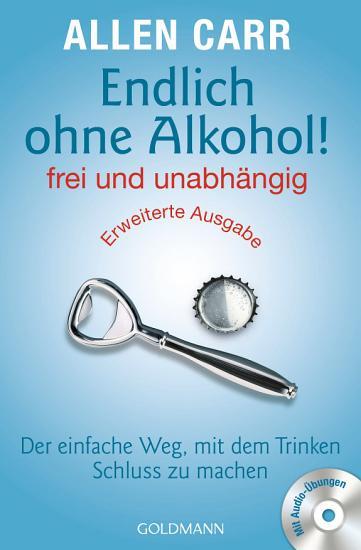 Endlich ohne Alkohol  frei und unabh  ngig   Erweiterte Ausgabe PDF