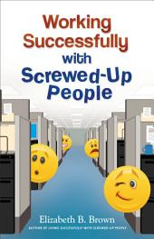 Working Successfully with Screwed-Up People