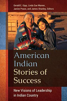 American Indian Stories of Success  New Visions of Leadership in Indian Country PDF