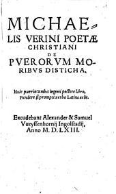 Michaelis Verini Poetae Christiani De Puerorum Moribus Disticha ...