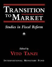Transition to Market: Studies in Fiscal Reform: Volume 68