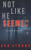 Not Like He Seemed  An Ilse Beck FBI Suspense Thriller Book 2