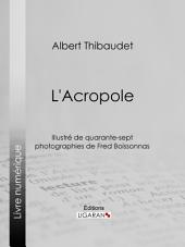 L'Acropole: Illustré de quarante-sept photographies de Fred Boissonnas