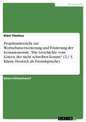 """Projektunterricht zur Wortschatzerweiterung und Förderung der Lernautonomie. """"Die Geschichte vom Löwen, der nicht schreiben konnte"""" (2./ 3. Klasse Deutsch als Fremdsprache)"""