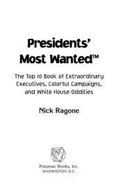 Presidents' Most Wanted™: The Top 10 Book of Extraordinary Executives, Colorful Campaigns, and White House Oddities