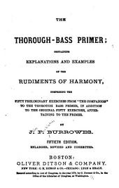 "The Thorough-bass Primer: Containing Explanations and Examples of the Rudiments of Harmony, Comprising the Fifty Preliminary Exercises from ""The Companion"" to the Thorough-bass Primer"