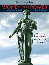 Women and Power in Argentine Literature: Stories, Interviews, and Critical Essays