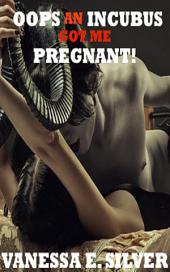 Oops An Incubus Got Me Pregnant!