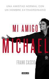 Mi amigo Michael: Una amistad normal con un hombre extraordinario