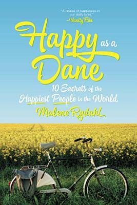 Happy as a Dane  10 Secrets of the Happiest People in the World PDF