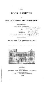 The Book of Rarities in the University of Cambridge: Illustrated by Original Letters and Notes, Biographical, Literary, and Antiquarian