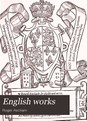 English works: Toxophilus, Report of the affaires and state of Germany, The scholemaster