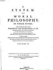 A System of Moral Philosophy, in Three Books: Volume 2