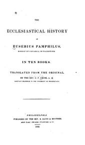 The Ecclesiastical History of Eusebius Pamphilus, Bishop of Cesarea, in Palestine: In Ten Books