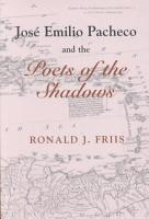 Jos   Emilio Pacheco and the Poets of the Shadows PDF
