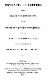 Extracts of Letters on the Object and Connexions of the British and Foreign Bible Society: From the Rev. John Owen, A.M. During His Late Tour to France and Switzerland
