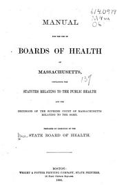 Manual for the Use of Boards of Health of Massachusetts: Containing the Statutes Relating to the Public Health and the Decisions of the Supreme Court of Massachusetts Relating to the Same