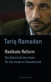 Radikale Reform: Die Botschaft des Islam für die moderne Welt